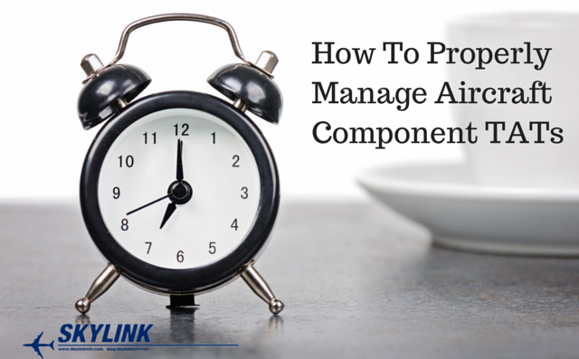 How To Properly Manage Aircraft Component TATs