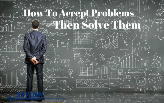 How To Accept Problems, Then Solve Them