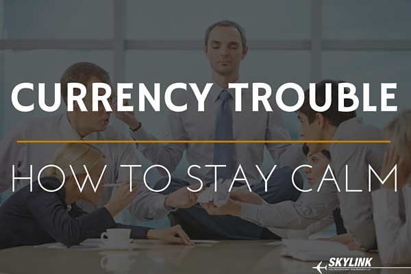 Currency Trouble & How to Stay Calm