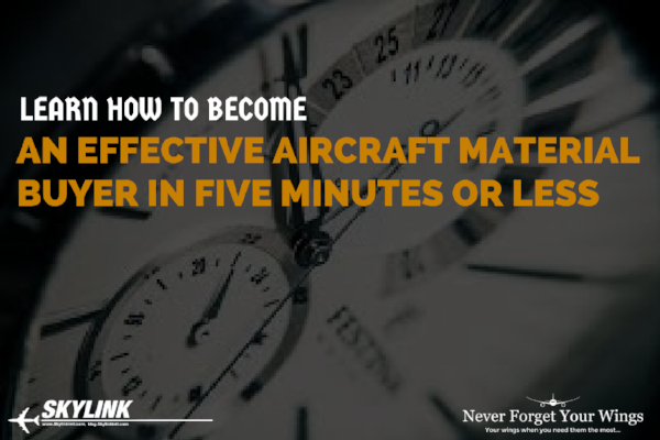 Learn How To Become An Effective Aircraft Material Buyer In Five Minutes Or Less