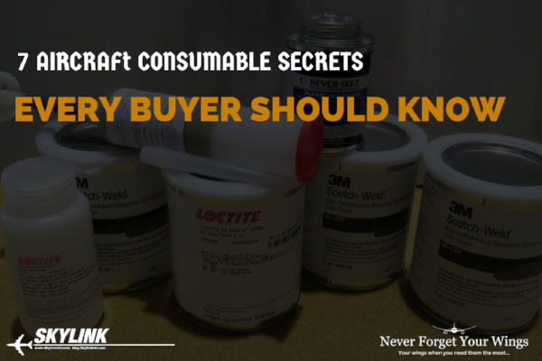 BLOG Post- 7 AIRCRAFT CONSUMABLE SECRETS EVERY BUYER SHOULD KNOW.png