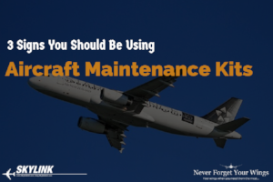 3 signs you should be using aircraft maintenance kits.PNG