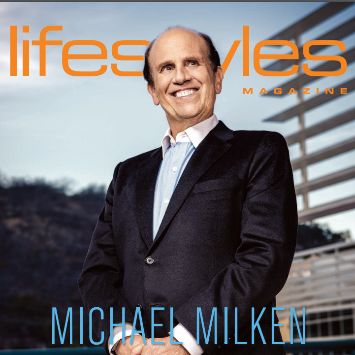 Michael Milken    LIFESTYLES MAGAZINE  This genius game changer is saving lives by accelerating medical solutions worldwide.