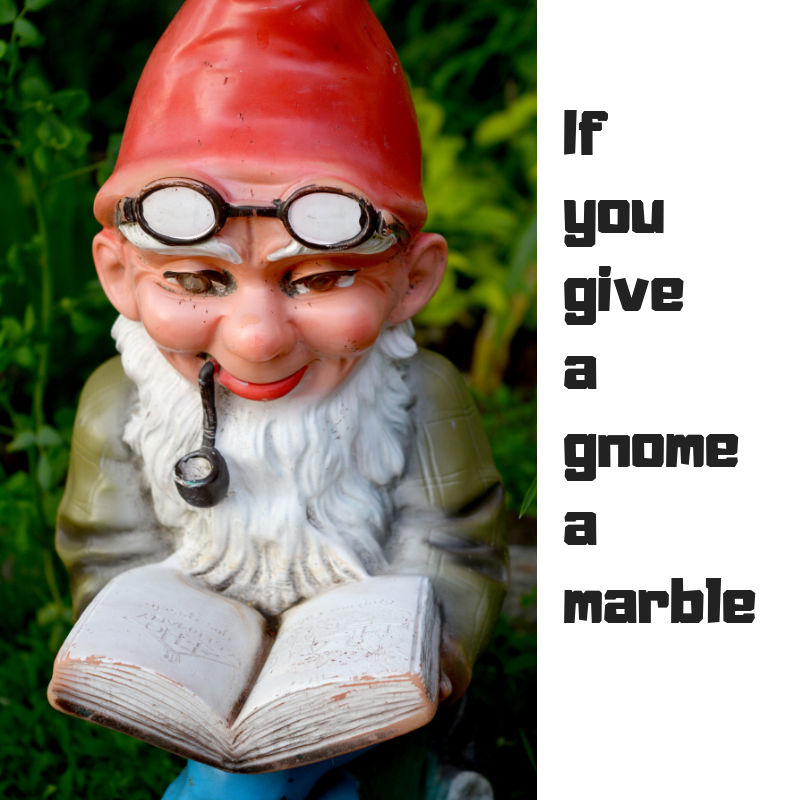 If yougivea gnomeamarble.png