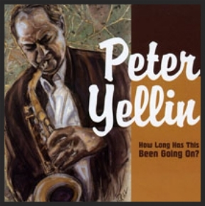 HOW LONG HAS THIS BEEN GOING ON?  Jazzed Media 2008  Pete Yellin - Alto/Soprano Saxophones Bob Mintzer - tenor sax Renee Rosnes - piano Michael Wolfe - piano Dwayne Burno - bass Harvie S - bass Peter Leitch - Guitar Winard Harper - drums Billy Hart - drums Sheila Jordan - vocalist