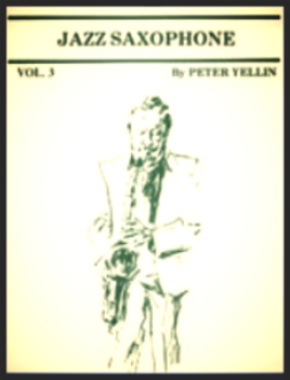 Jazz Saxophone by Pete Yellin , Vol. 3