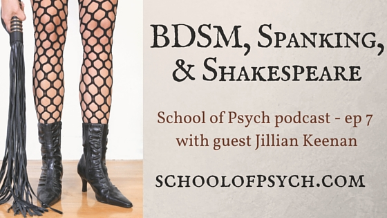 School of Psych podcast | Jared DeFife, Ph.D. | BDSM | Kink | Spanking | Sex with Shakespeare | Jillian Keenan