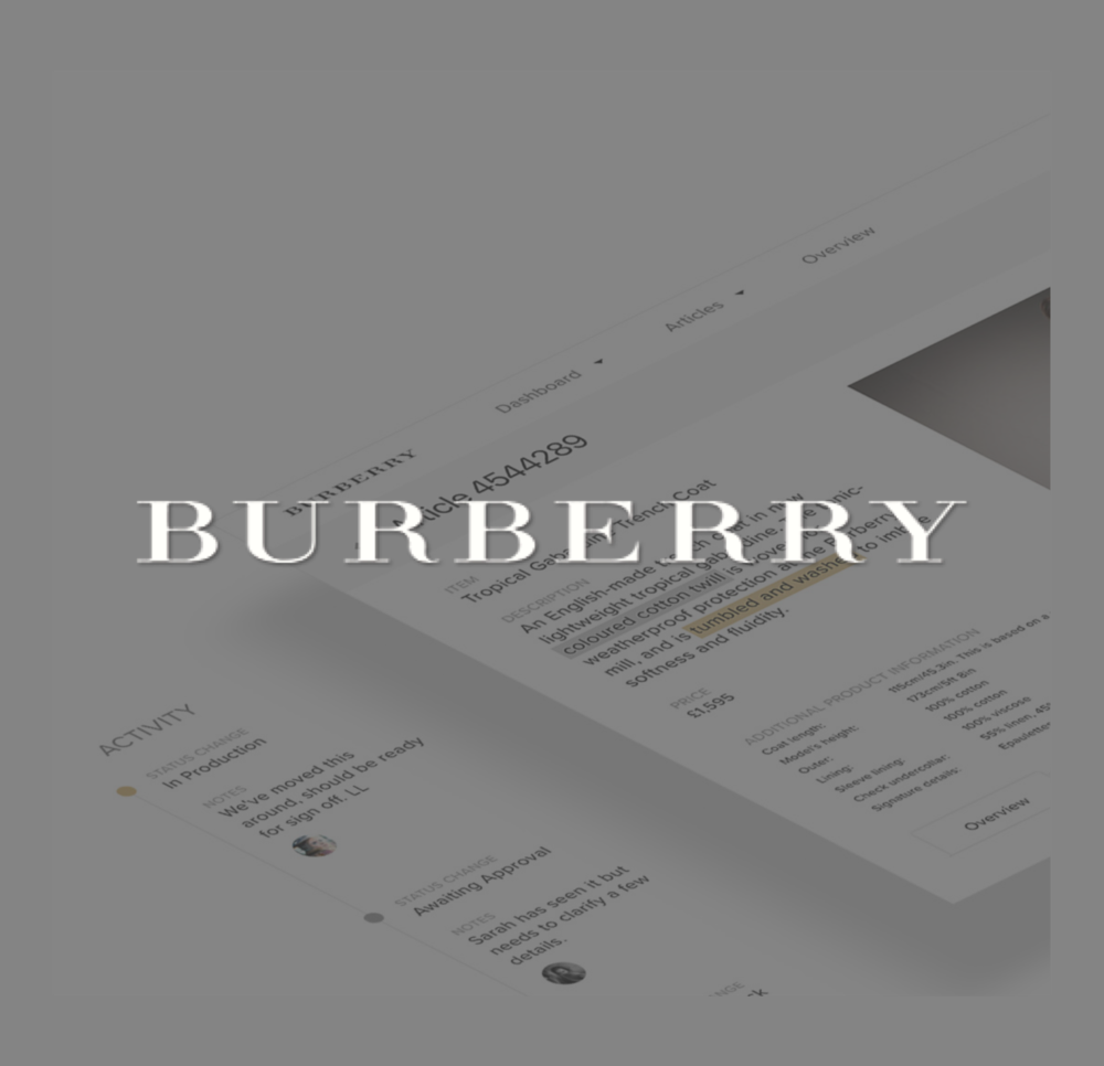 Reshaping internal digital processes - I the lead UX Designer for this big internal tool projects we did with Burberry. We created a system to help 5 different departments to collaborate in order to reduce friction in the digital supply chain.