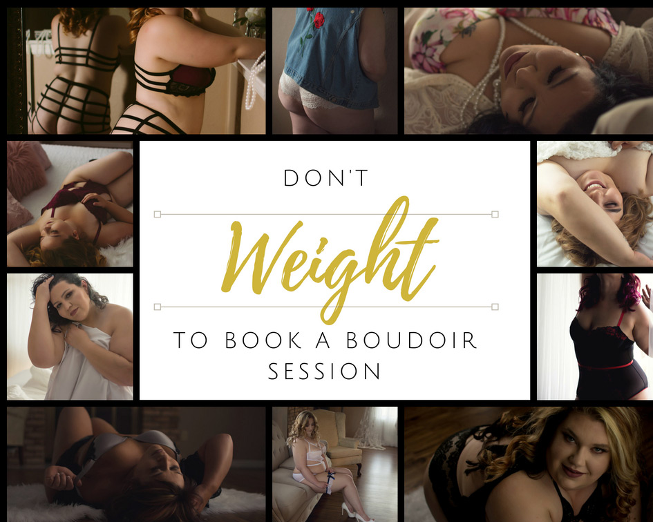 You shouldn't wait to book a boudoir session just because of your weight