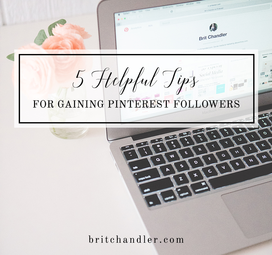 5 helpful tips for gaining pinterest followers by Brit Chandler. #5 is brilliant! britchandler.com