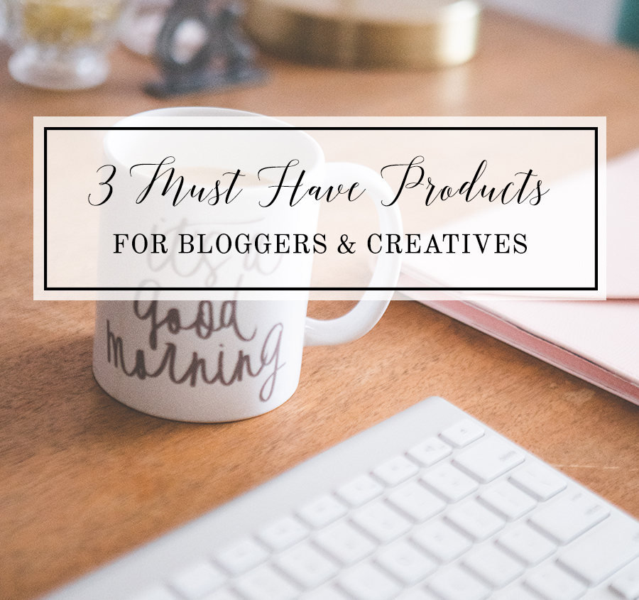 3 Must Have Products for Bloggers & Creatives.