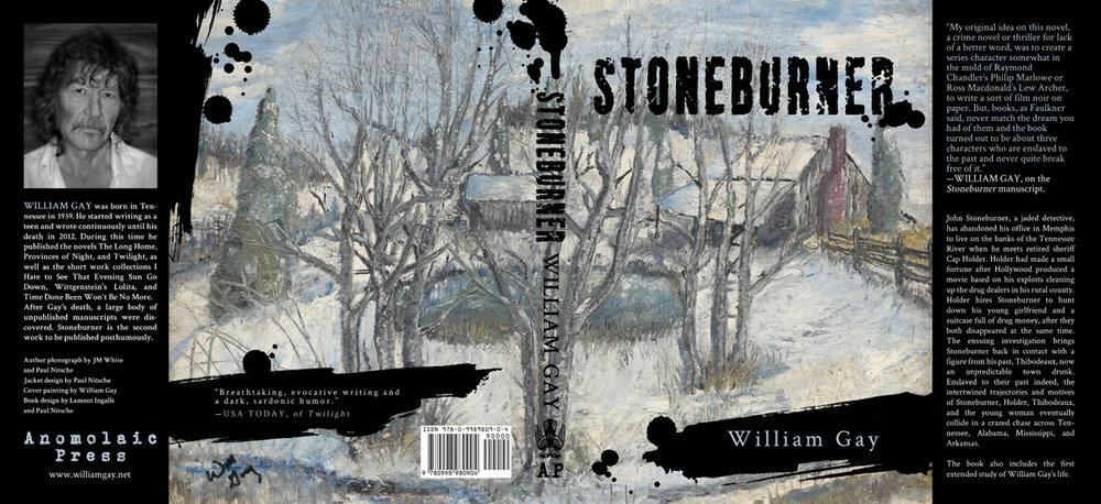 Stoneburner , by William Gay. Book Jacket.  2017. Typography and design by Paul Nitsche. Painting by William Gay. Published by Anomolaic Press.