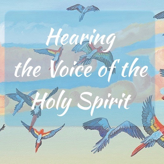 Click here to listen to Hearing the Voice of the Holy Spirit.