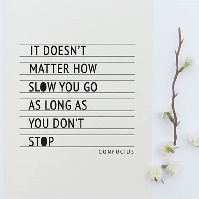 Don't stop! Just don't stop...If you're moving, just keep going, and don't worry about how fast or slow your going. Moving forward at any speed is better than falling back. Just don't stop!