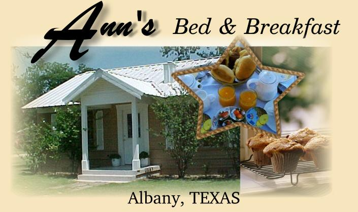 Ann's Bed and Breakfast   - 325 N. Walnut Street, Albany, Tx325-762-3200 or 325-945-2005                     cell 325-725-5445Email: atkeefer@gmail.com