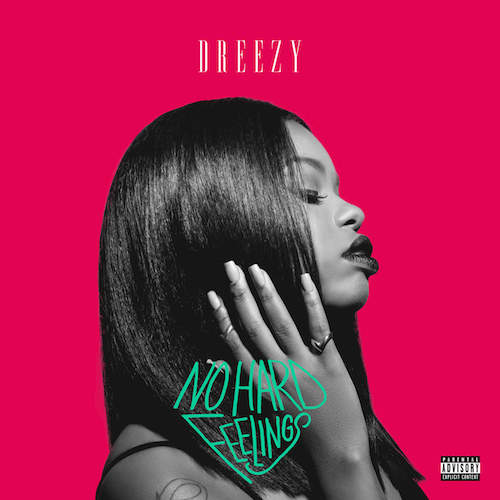 Dreezy  No Hard Feelings    Recording, Vocal Production, Mixing