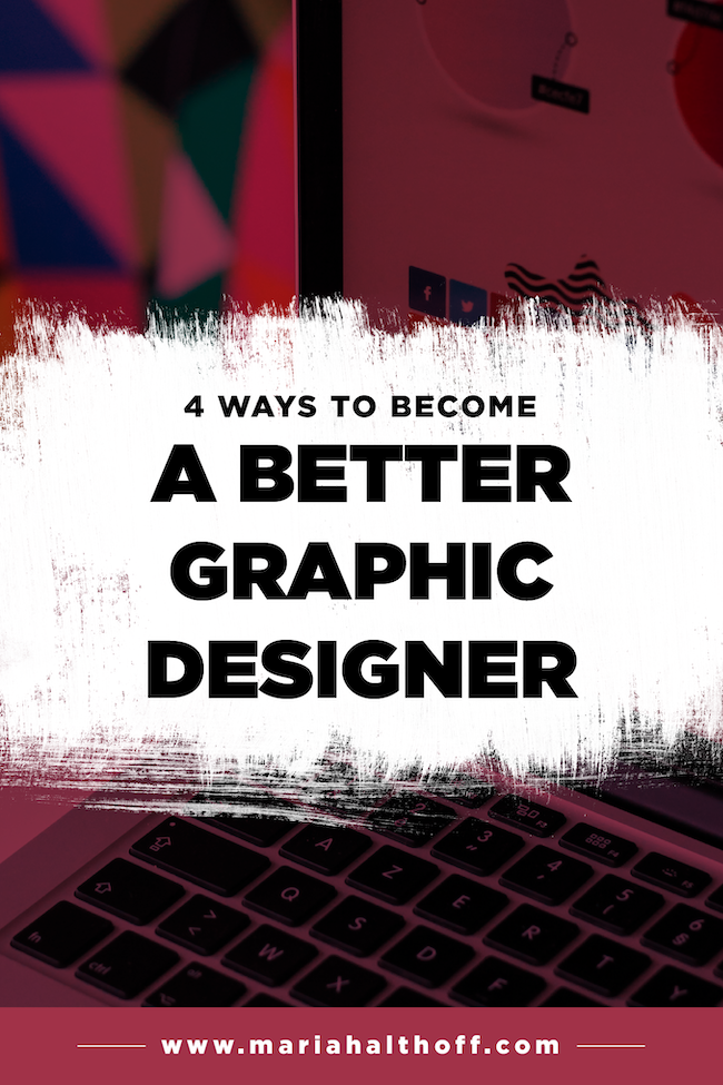 4 Ways To Become A Better Graphic Designer Mariah Althoff Graphic Design Freelancing Tips