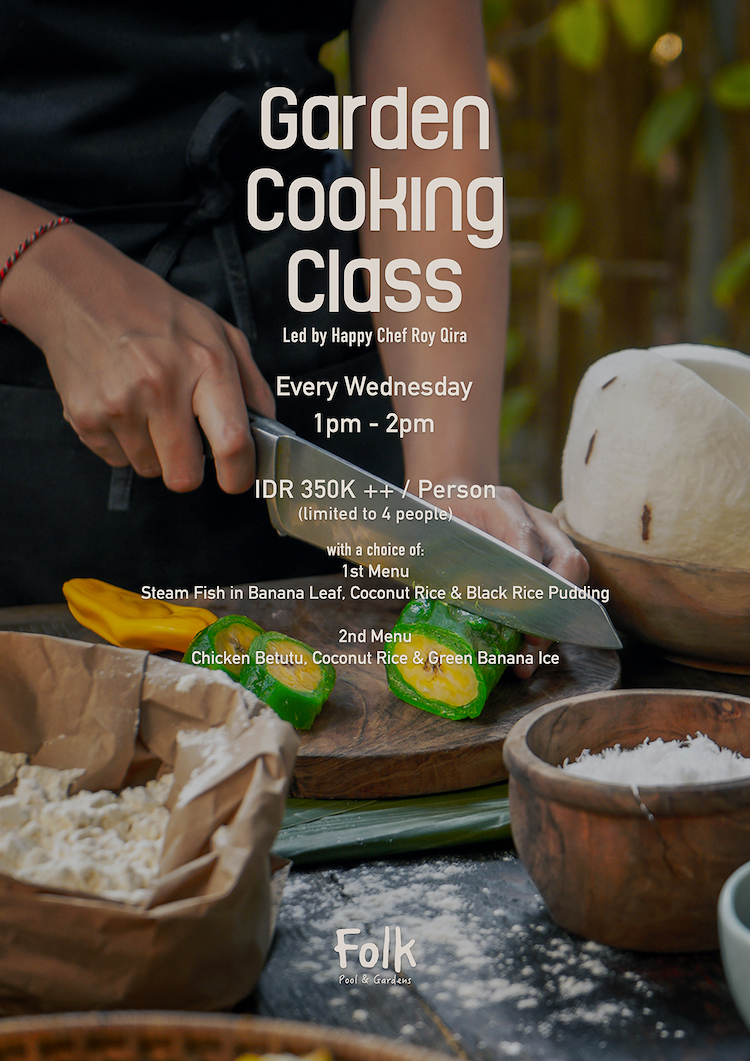 Get Your Apron Readyon Wednesdays - Come out to our lush garden for an hour cooking sesh led by our Happy Chef, Roy Qira, and unlock your talents in food prepping, it could be toasty!Every Wednesday from 1 to 2 pmIDR 350K ++ per person, limited space up to 4 people. All acceptable bookings need to be made 1 x 24 hours prior.