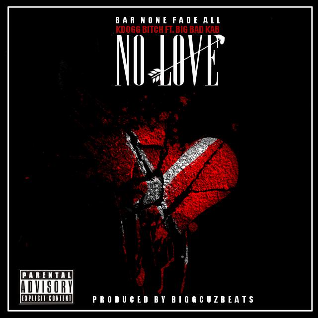 New Music - KDogg Bitch Ft Big Bad Kab (Produced By Bigg Cuz Beats) - No Love