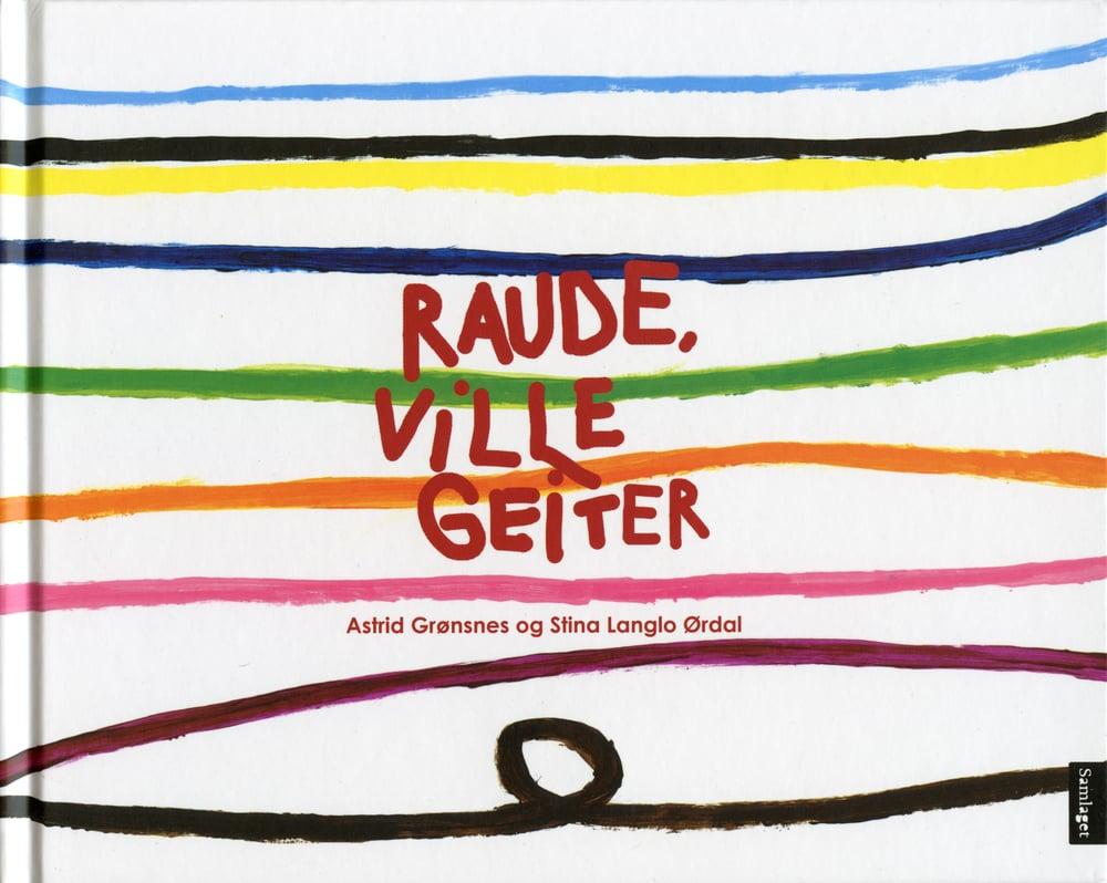 Raude, ville geiter /Bildebok    Design og Illustrasjon    Samlaget 2010  Forf. Astrid Grønsnes