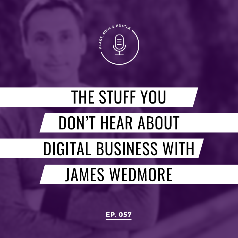 The Stuff You Don't Hear About Digital Business With James Wedmore
