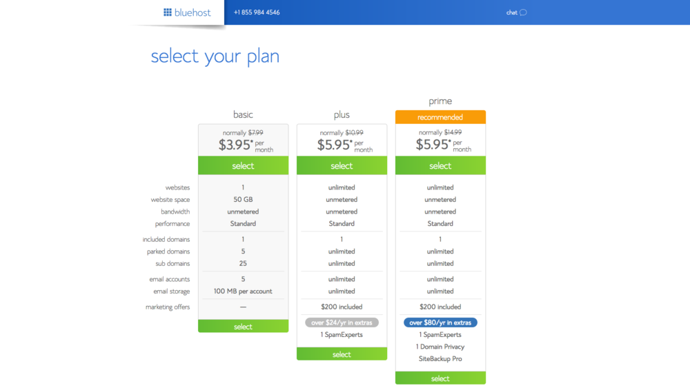 Step 2:  Select a plan. - Provided you decide to go with Bluehost as your web host, you'll be presented with three hosting tiers: Basic, Plus, and PrimeBluehost is going to recommend a specific tier, but the choice is completely up to you. If you're not expecting a lot of traffic, then I suggest going with the lowest tier. You can always upgrade at a later date.