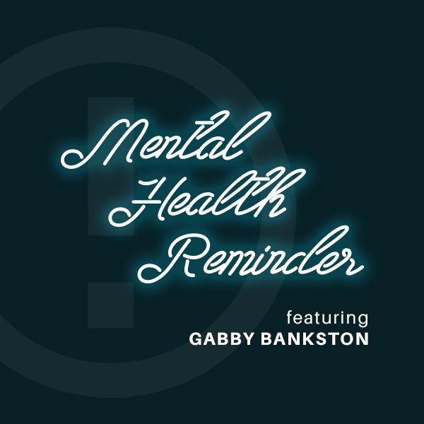 Midweek Mental Health Reminder: Featuring Gabby Bankston