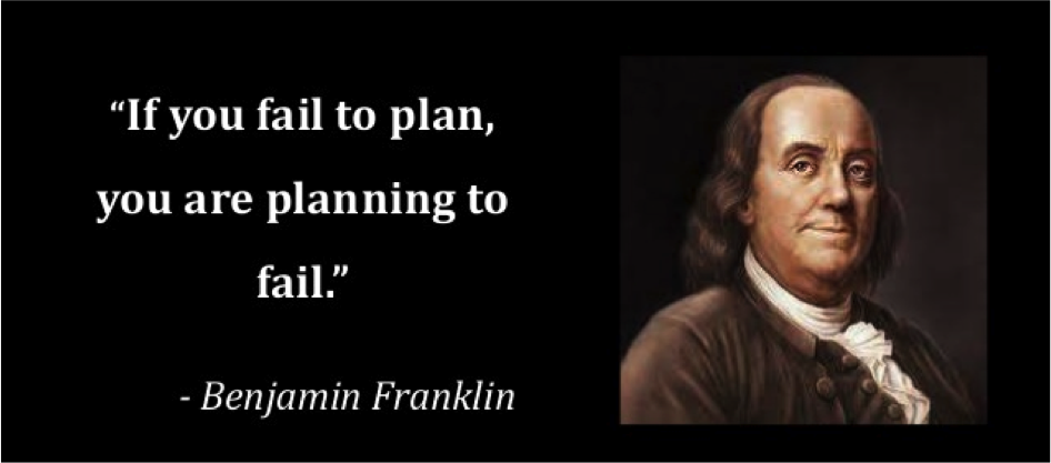 """If you fail to plan, you are planning to fail."" B. Franklin"