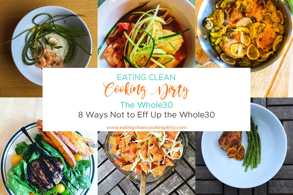 The Whole30: 8 Ways Not to Eff Up The Whole30