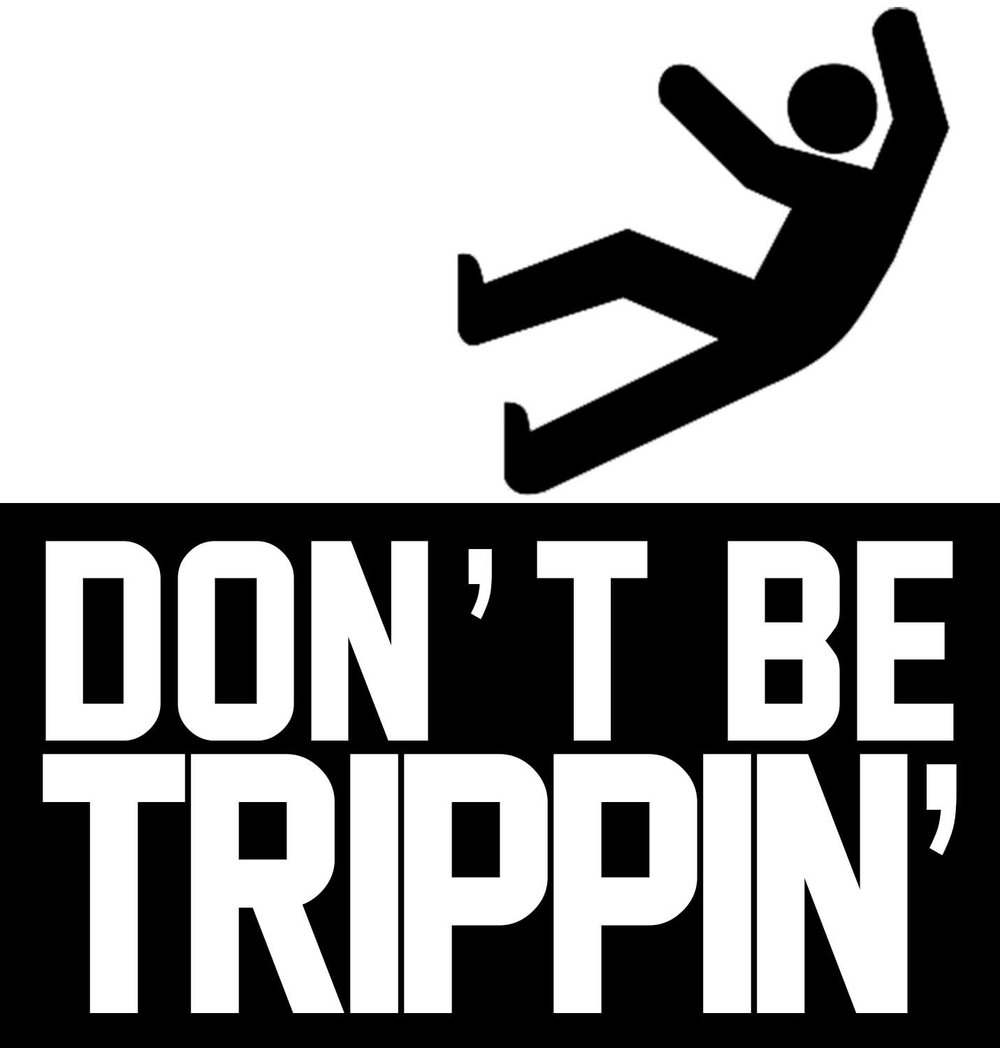 don't be trippin.jpg