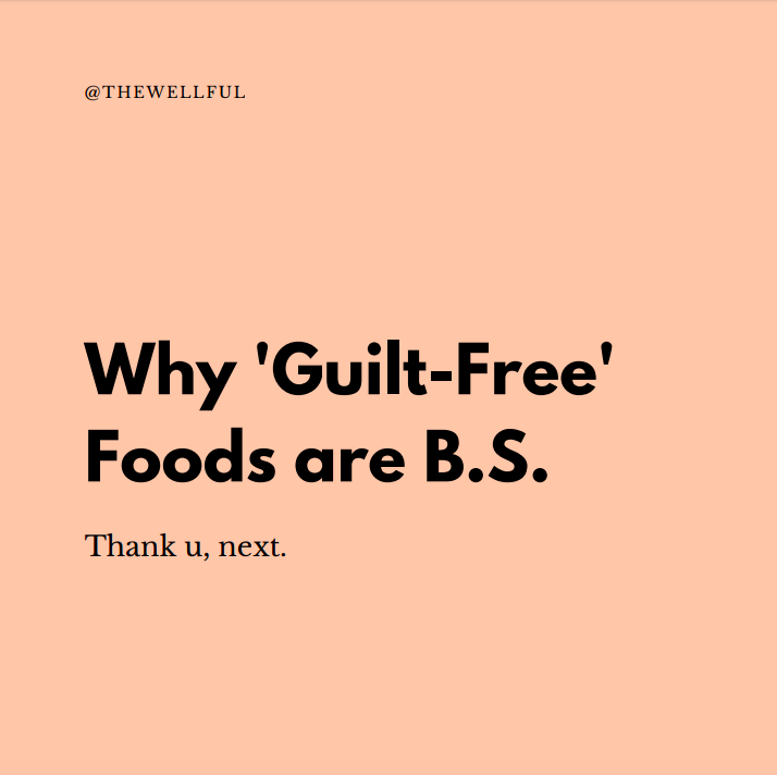 Guilt Free Foods are B.S. - thewellful.com @thewellful