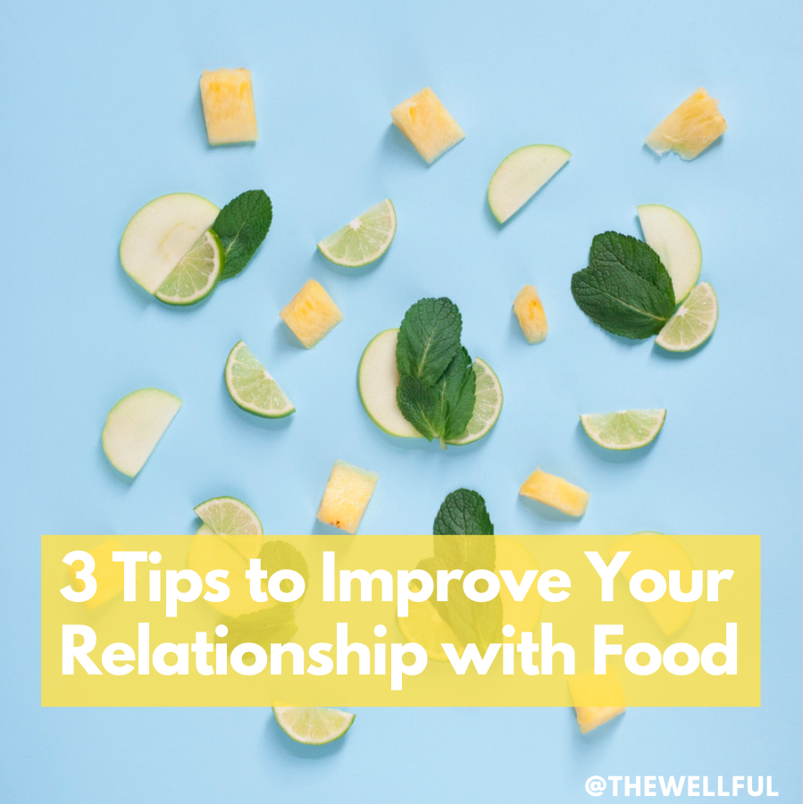 3 Ways to Improve Your Relationship with Food