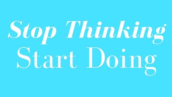 stop think start doing