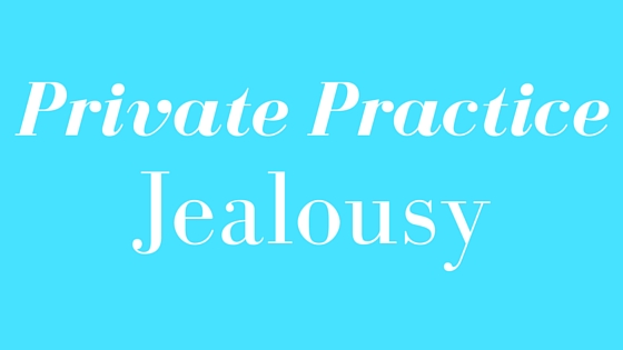 private practice jealousy
