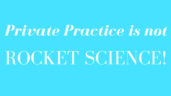 private practice is not rocket science