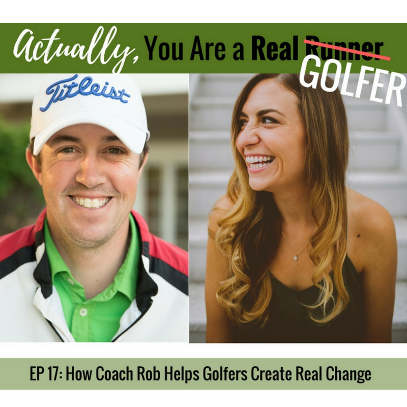 Ep 17: How Coach Rob Helps Golfers Create Real Change -