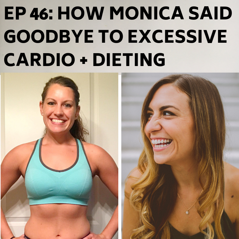 Ep 46: How Monica Said Goodbye to Excessive Cardio + Dieting -