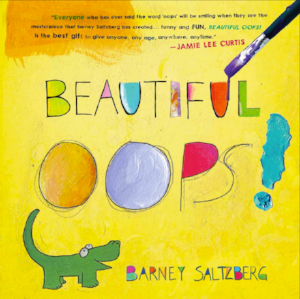 If you haven't read the children's book  Beautiful Oops!, by Barney Saltzberg, check it out  here !