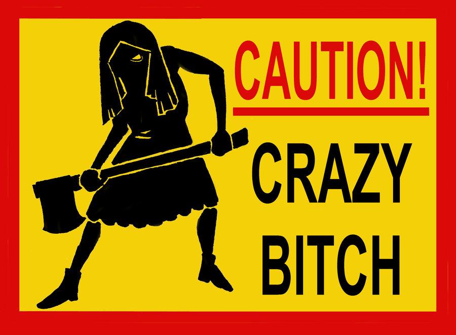 crazy_bitch_by_caberwood-d4kkrjs.jpg