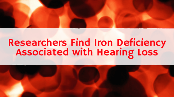 Researchers Find Iron Deficiency Associated with Hearing Loss.png