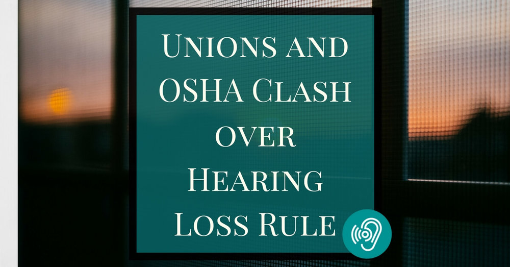 Sound Hearing Group - Unions and OSHA Clash over Hearing Loss Rule.jpg
