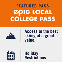 Epic Local College Pass - Perfect for college students who can navigate a pass with restrictions. Pays for itself in just over 3 days!2019/20 Season Passes On Sale Now!Now includes 10 Buddy Tickets when you buy before April 14