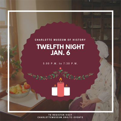 Charlotte Museum of History celebrates Twelfth Night Jan. 6.