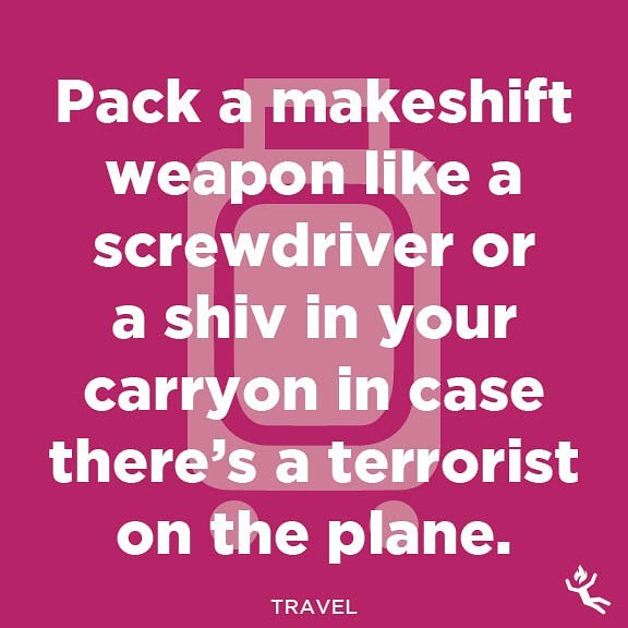 : travel.  #travel #holidays #happyholidays #traveler #traveling #traveller #travelling #trip #visit #fly #airports #airplane #cabinpressure #carryon #bags #baggage #weapon #protection #shiv #staysharp #terror #terrorist #attack #hero #firstclass #advice #wisdom #tips #funnymemes