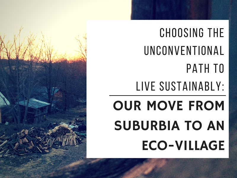 Choosing the unconventional path to live sustainably: Our move from suburbia to an eco-village