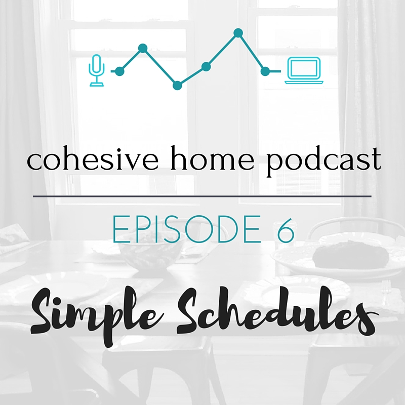 Cohesive Home Podcast : Simple Schedules
