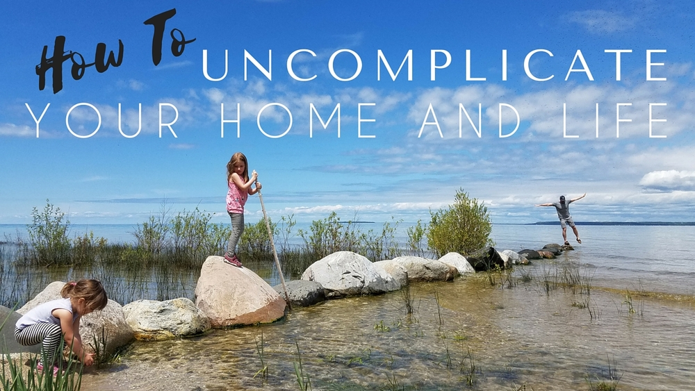 How To Uncomplicated Your Home and Life