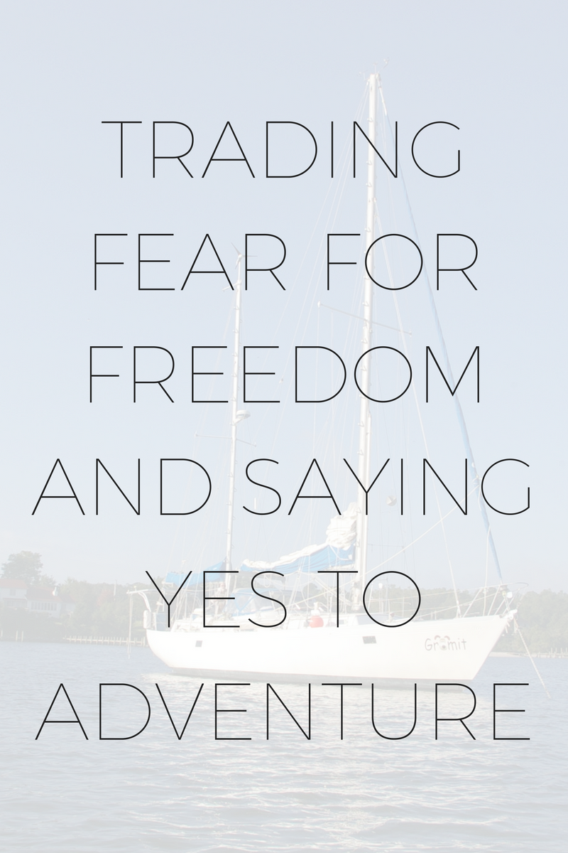Trading Fear For Freedom and Saying YES to Adventure