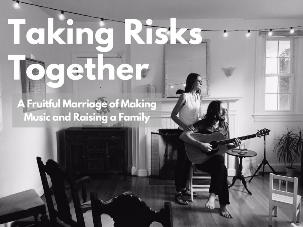 Taking Risks Together—A Fruitful Marriage of Making Music and Raising a Family