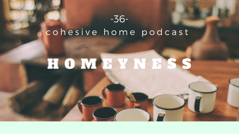cohesive home podcast: 36: homeyness